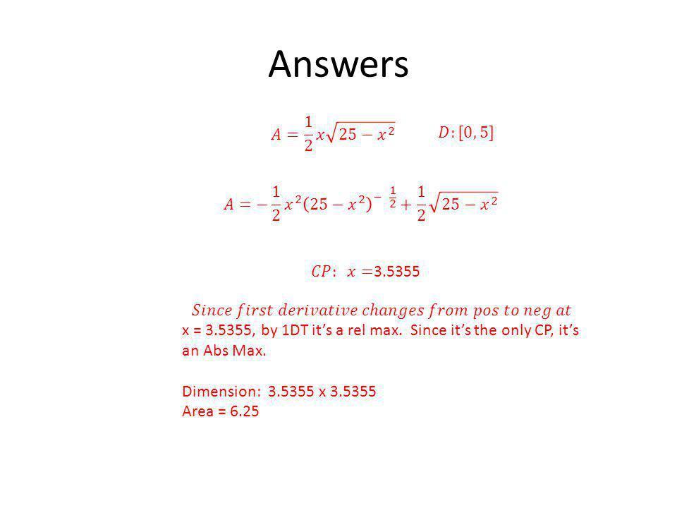 Answers 𝐴= 1 2 𝑥 25− 𝑥 2. 𝐷:[0, 5] 𝐴=− 1 2 𝑥 2 25− 𝑥 2 − 1 2 + 1 2 25− 𝑥 2. 𝐶𝑃: 𝑥=3.5355.